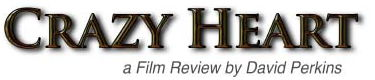 Crazy Heart, a film review by David Perkins